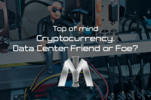 Cryptocurrency – Data Center Friend or Foe?